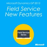 Microsoft Dynamics GP 2013 Field Service New Features